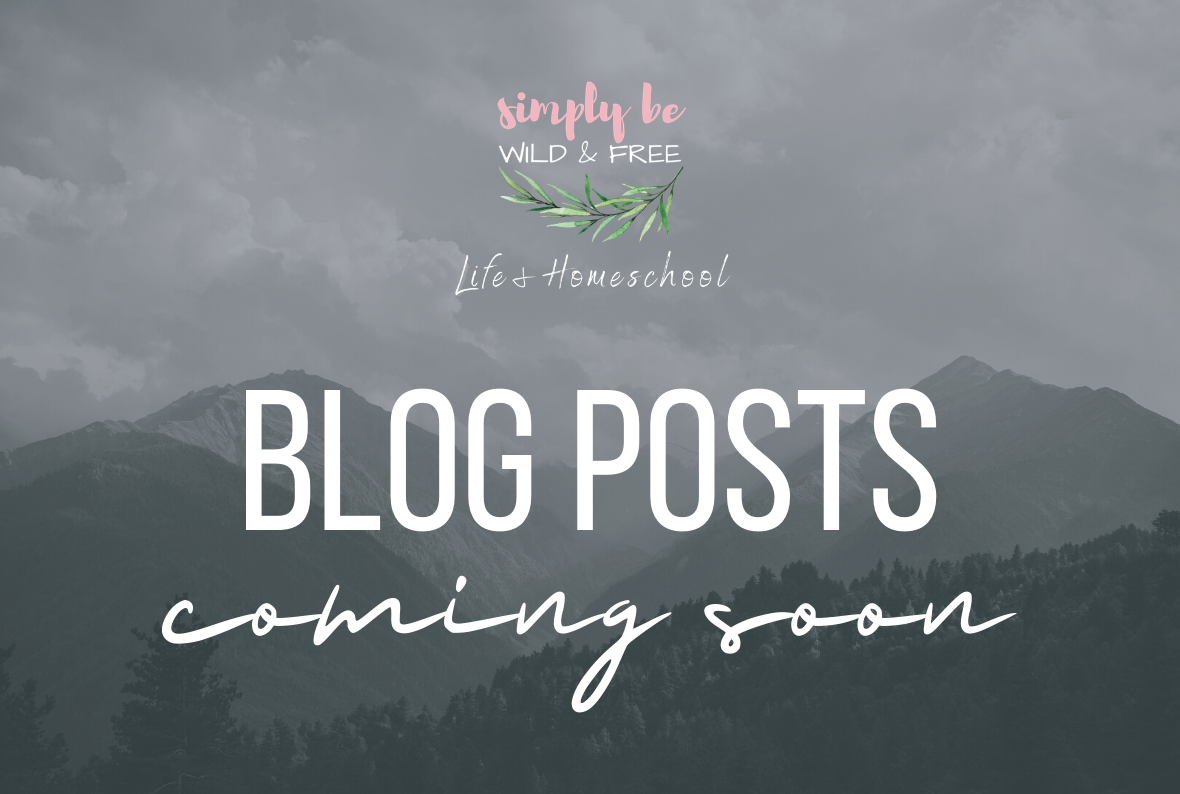 Life + Homeschool Blog Posts Coming Soon