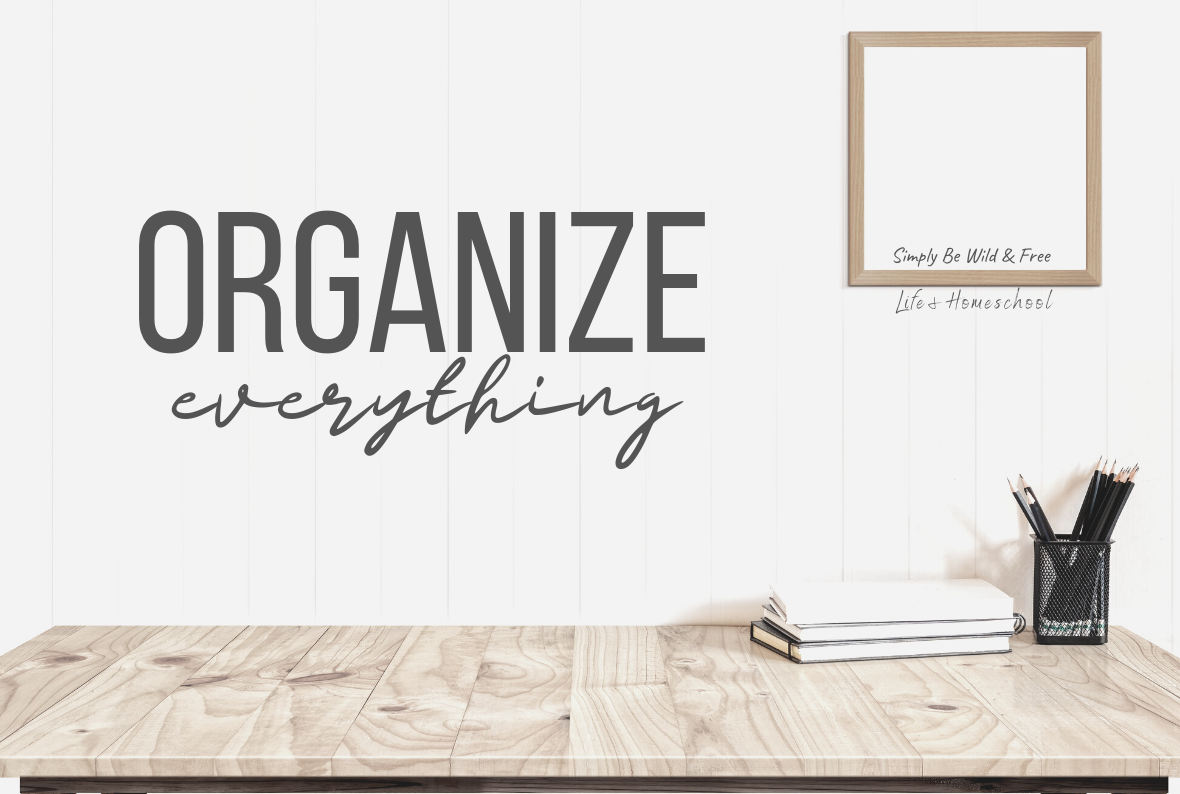 Organize Everything - Simple Organization Tips and Hacks